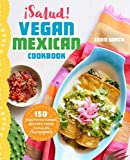 ¡Salud! Vegan Mexican Cookbook: 150 Mouthwatering Recipes from Tamales to Churros Paperback – December 15, 2016 by Eddie Garza (Author)