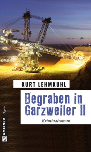 Begraben in Garzweiler II: Kriminalroman (Kriminalromane im GMEINER-Verlag)