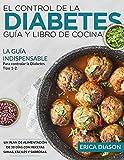 El Control De La Diabetes Guía Y Libro De Cocina: La Guía Indispensable Para Controlar La Diabetes Tipo 1-2. Un Plan De Alimentación De 30 Días Con Recetas Sanas, Fáciles Y Sabrosas.