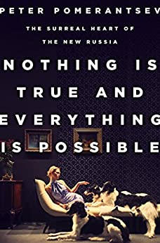 Nothing Is True and Everything Is Possible: The Surreal Heart of the New Russia by [Peter Pomerantsev]