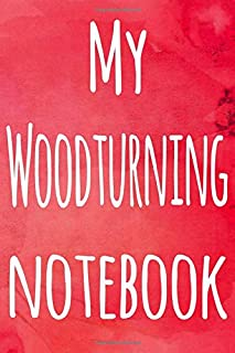 My Woodturning Notebook: The perfect gift for the artist in your life - 119 page lined journal!
