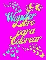 Wonder Libro para Colorear: Libro de colorear para adultos - Patrones florales y mariposas para el alivio del estrés y la relajación - Imágenes del país de las maravillas para colorear para mujeres o niñas - Libros para colorear