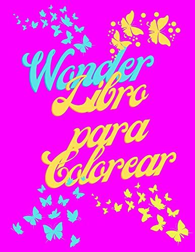 Wonder Libro para Colorear: Libro de colorear para adultos - Patrones florales y mariposas para el alivio del estrés y la relajación - Imágenes del ... para mujeres o niñas - Libros para colorear