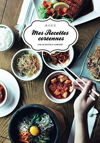 Cuisine Coréenne - 60 recettes à compléter: Carnet Hyi Nuna Editions - 60 recettes à remplir : détails, préparation et photographie de vos plats préférés coréens - 134 pages, format 17,78, x 25,4 cm