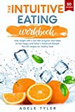 The Intuitive Eating Workbook: Lose Weight with a Non-Diet Program that Helps to Feel Happy and Follow a Balanced Lifestyle Plus 50 Recipes for Healthy Food