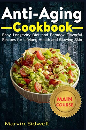 Anti-Aging Cookbook: Easy Longevity Diet and Paradox Flavorful Recipes for Lifelong Health and Glowing Skin
