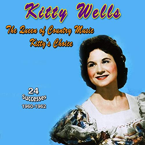 Kitty Wells - The Queen of Country Music (Kitty's Choice (1960-1962))