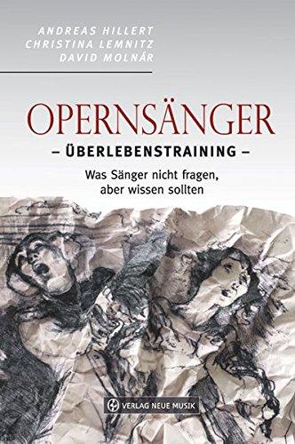 Opernsänger: Überlebenstraining - Was Sänger nicht fragen, aber wissen sollten