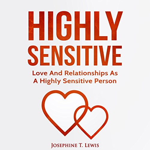 Highly Sensitive     Love and Relationships as a Highly Sensitive Person              By:                                                                                                                                 Josephine T. Lewis                               Narrated by:                                                                                                                                 Rachel Perry                      Length: 1 hr and 7 mins     22 ratings     Overall 4.7