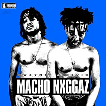 Macho Nxggaz
