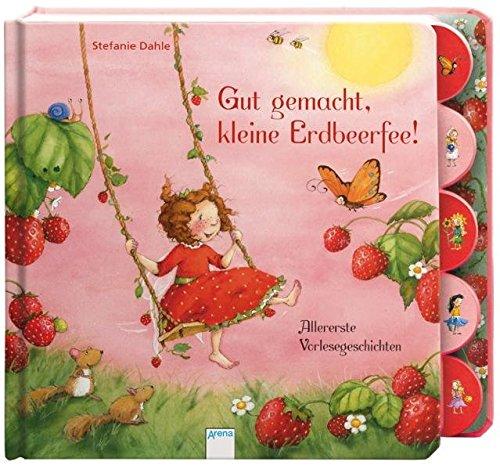 Gut gemacht, kleine Erdbeerfee!: Allererste Vorlesegeschichten: Allererste Vorlesegeschichten. Ab 30 Monate (Pappbilderbuch)