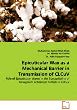 Epicuticular Wax as a Mechanical Barrier in Transmission of CLCuV: Role of Epicuticular Waxes in the Susceptibility of Gossypium Arboreum Cotton to CLCuV