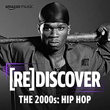 REDISCOVER The 2000s: Hip-Hop