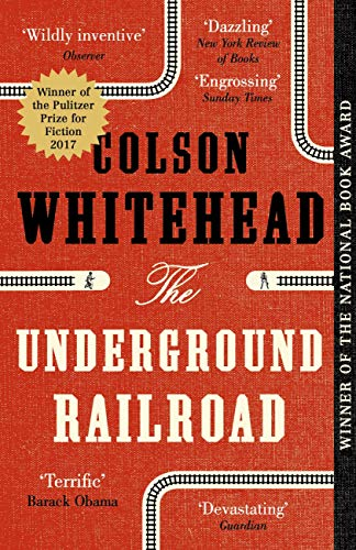 The Underground Railroad: Winner of the Pulitzer Prize for Fiction...