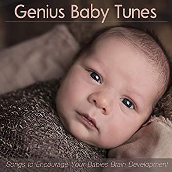 Genius Baby Tunes: Songs to Encourage Your Babies Brain Development