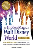 The Hidden Magic of Walt Disney World, 3rd Edition: Over 600 Secrets of the Magic Kingdom, Epcot, Disney's Hollywood Studios, and Disney's Animal King