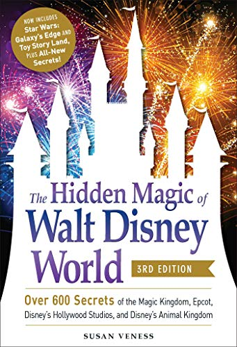 The Hidden Magic of Walt Disney World, 3rd Edition: Over 600 Secrets of the Magic Kingdom, EPCOT, Disney's Hollywood Studios, and Disney's Animal Kingdom