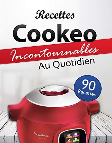 90 Recettes Cookeo Incontournables au Quotidien: Les meilleures recettes à réaliser, courtes et rapides au quotidien.