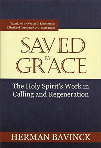 Saved by Grace: The Holy Spirit's Work in Calling and Regeneration (English Edition)