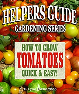 HELPERS GUIDE Gardening Series: How To Grow Tomatoes Quick & Easy!