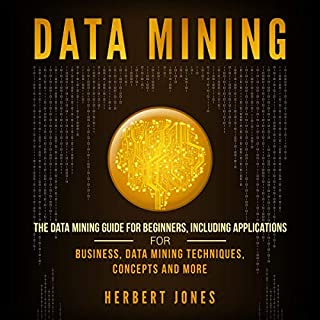 Data Mining: The Data Mining Guide for Beginners     Including Applications for Business, Data Mining Techniques, Concepts, and More              By:                                                                                                                                 Herbert Jones                               Narrated by:                                                                                                                                 Sam Slydell                      Length: 3 hrs     25 ratings     Overall 5.0