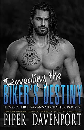 Revealing the Biker's Destiny (Dogs of Fire: Savannah Chapter Book 9)