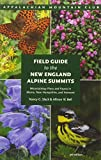 Field Guide to the New England Alpine Summits: Mountaintop Flora And Fauna In Maine, New Hampshire, And Vermont