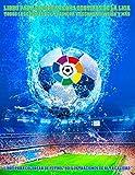 Libro para colorear con logotipos de La Liga, Todos los equipos de la primera y segunda división y más: Libro para colorear de fútbol, 50 ilustraciones de alta calidad