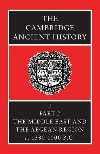 The Cambridge Ancient History Volume 2, Part 2: The Middle East and the Aegean Region, c.1380-1000 BC