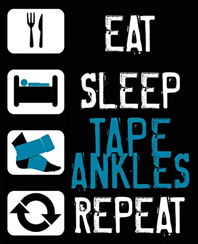 Eat Sleep Tape Ankles Repeat: Athletic Trainer Composition Notebook Back to School 7.5 x 9.25 Inches 100 Wide Ruled Pages Journal Diary Gift