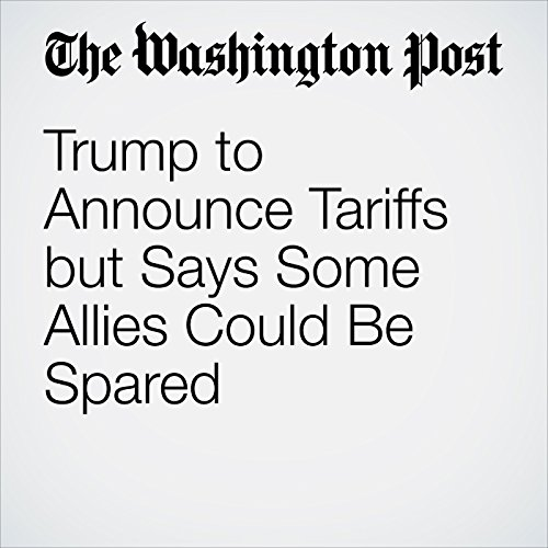 Trump to Announce Tariffs but Says Some Allies Could Be Spared copertina