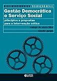 Gestão democrática e serviço social: Princípios e propostas para a intervenção crítica (Biblioteca básica de serviço social Livro 7)