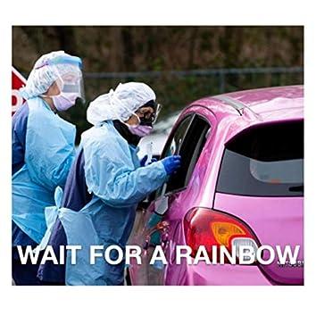 Wait for a Rainbow