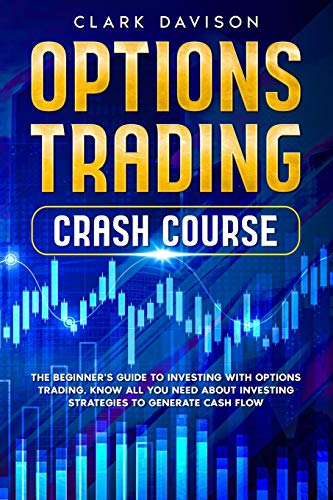 OPTIONS TRADING CRASH COURSE: The Beginner's Guide to Investing with Options Trading. Know All You Need About Investing Strategies to Generate Cash Flow
