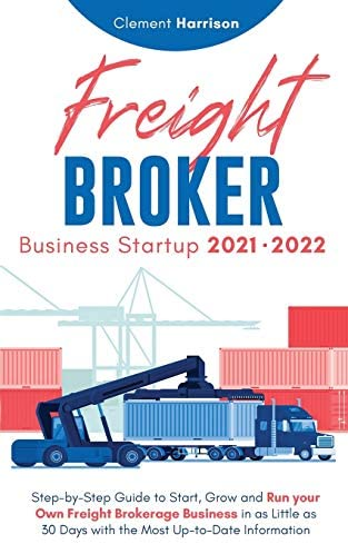 Freight Broker Business Startup 2021 2022 Step by Step Guide to Start Grow and Run Your Own product image