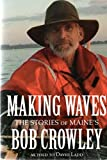 Making Waves: The Stories of Maine's Bob Crowley as told to David Ladd