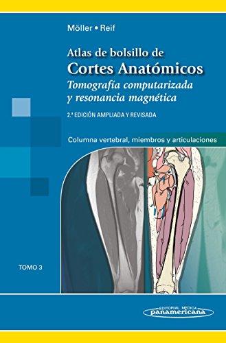 Atlas de bolsillo de cortes anatomicos: Tomo 3. Tomografía computarizada y resonancia magnética: Columna vertebral, Miembros y Articulaciones