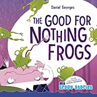 The Good for Nothing Frogs (My Crazy Stories)