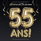 Le livre d'Or de mes 55 ans: Décoration pour le 55ème anniversaire - 55 ans - Déco & Cadeau pour homme ou femme - Édition Ballons Or Noir - Livre pour les félicitations et photos des invités