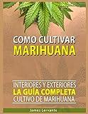Cómo Cultivar Marihuana: La Guía Completa - Interiores y Exteriores - Cultivo de Marihuana para Principiantes