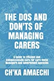 The Dos And Don'ts Of Managing Carers: A Guide To Efficient And Compassionate Care For Care Home Managers And Government Agencies (A Leadership And Management In Nursing, Health And Social Care Book)