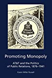 Promoting Monopoly: AT&T and the Politics of Public Relations, 1876-1941 (AEJMC - Peter Lang Scholarsourcing Series Book 5) (English Edition)