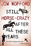 Still Horse Crazy After All These Years: If It Didn't Happen This Way, It Should Have