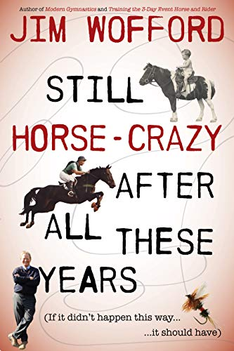 Still Horse Crazy After All These Years: If It Didn't Happen This Way, It Should Have (English Edition)