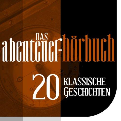Das Abenteuer Hörbuch: 20 klassische Geschichten audiobook cover art