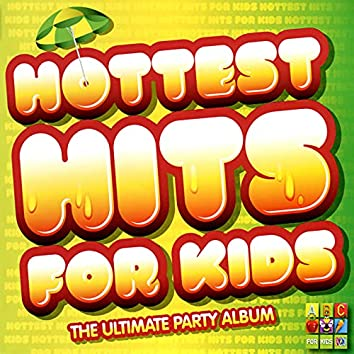 Hottest Hits for Kids - The Ultimate Party Album