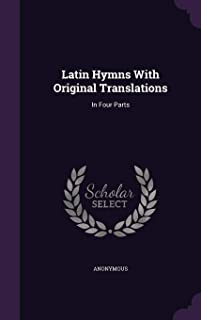 Latin Hymns With Original Translations: In Four Parts