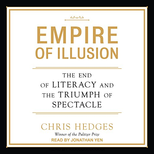 Empire of Illusion     The End of Literacy and the Triumph of Spectacle              By:                                                                                                                                 Chris Hedges                               Narrated by:                                                                                                                                 Jonathan Yen                      Length: 9 hrs and 25 mins     70 ratings     Overall 4.4