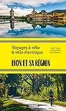 Lyon et sa région Voyages à vélo et vélo électrique: Rhône, Loire, Ain et nord Isère