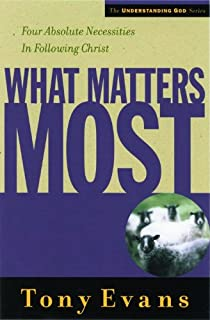 What Matters Most: Four Absolute Necessities in Following Christ (Understanding God Series)